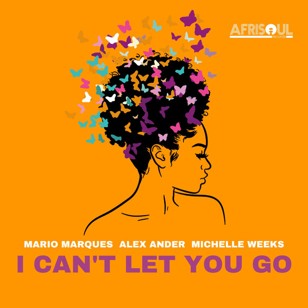 Mario Marques, Alex Ander & Michelle Weeks - I Can't Let You Go