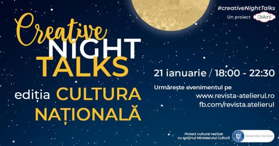 Creative Night Talks – ediția Cultura Națională va avea loc online, pe 21 ianuarie