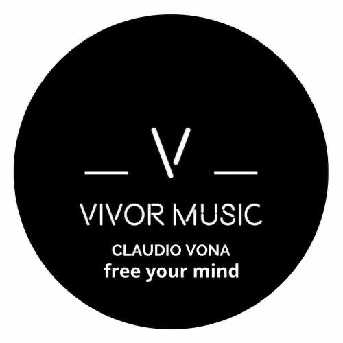 "Italian producer and dj Claudio Vona gets on Vivor Music with a new single titled ""Free your mind"""