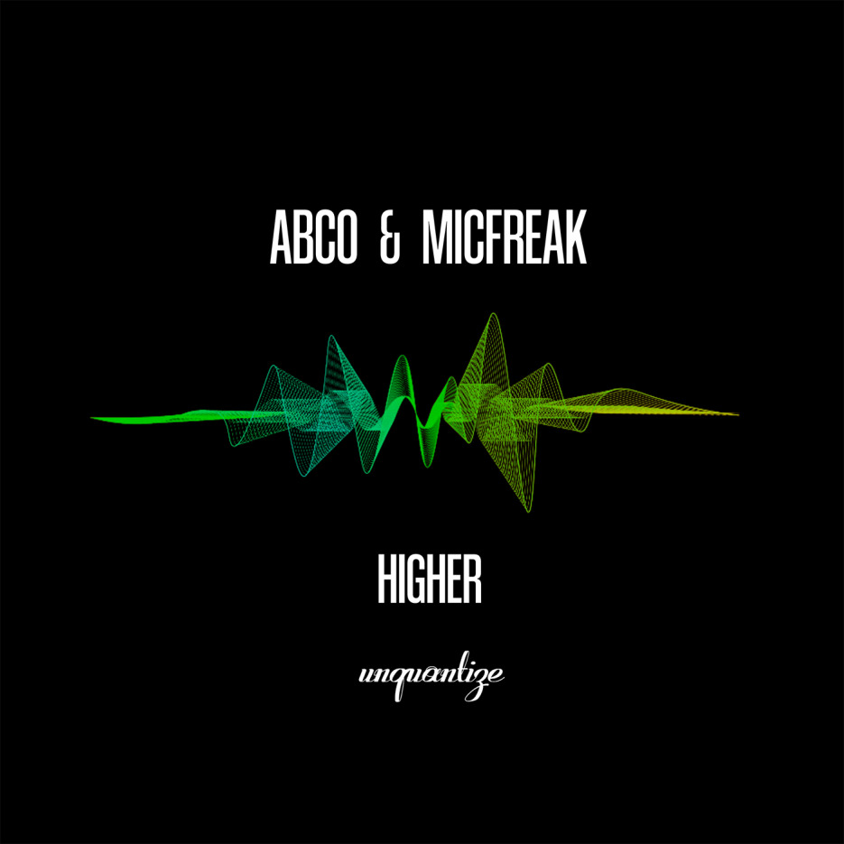 Abco & MicFreak - 'Higher' (Incl. DJ Spen Remixes) [Unquantize]
