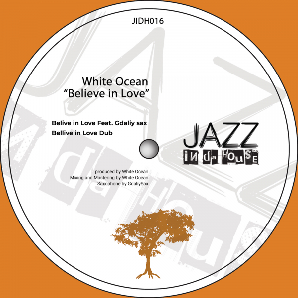 White Ocean - 'Believe in Love' [Jazz in da House]