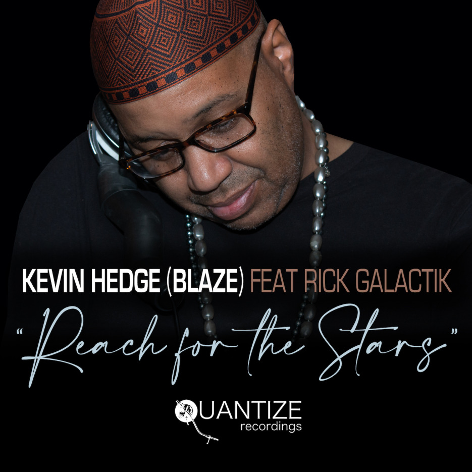 Kevin Hedge (Blaze) ft Rick Galactik 'Reach For The Stars' [Quantize Recordings]