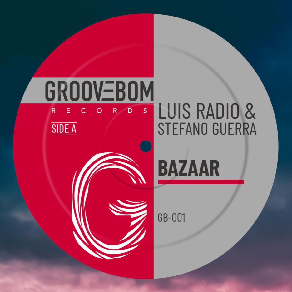 Luis Radio & Stefano Guerra - Bazaar [Groovebom Records]