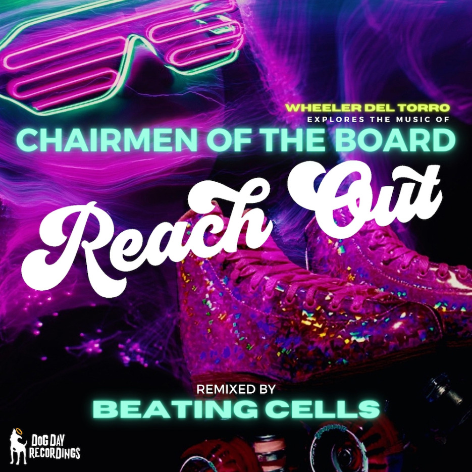 Chairmen Of The Board & Wheeler del Torro 'Reach Out' (Beating Cells Remix) Dog Day Recordings