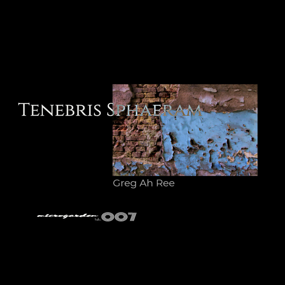 Greg Ah Ree - Tenebris Sphaeram EP [Microgarden lab]