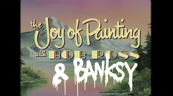 The Joy of Painting With Bob Ross and Banksy