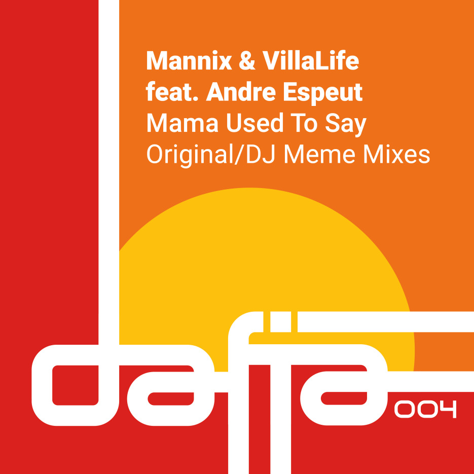 Mannix & VillaLife ft. Andre Espeut 'Mama Used To Say' (Incl. DJ Meme Remix) Dafia Records