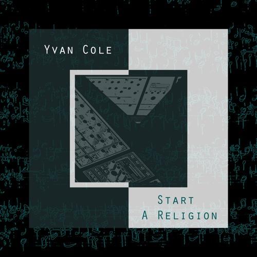 Yvan Cole - Start A Religion [Vorwärts Musik]