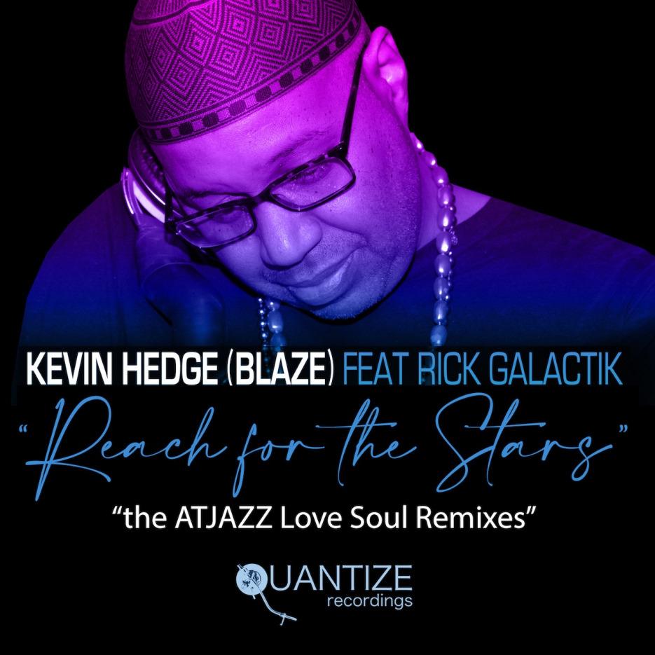 Kevin Hedge (Blaze) Ft Rick Galactik - Reach For The Stars' (Atjazz Love Soul Remixes) [Quantize Recordings]