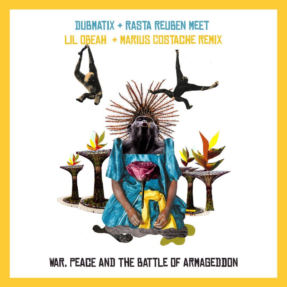 Dubmatix Meets Lil Obeah - War, Peace and The Battle of Armageddon (Marius Costache & Lil Obeah Remix)
