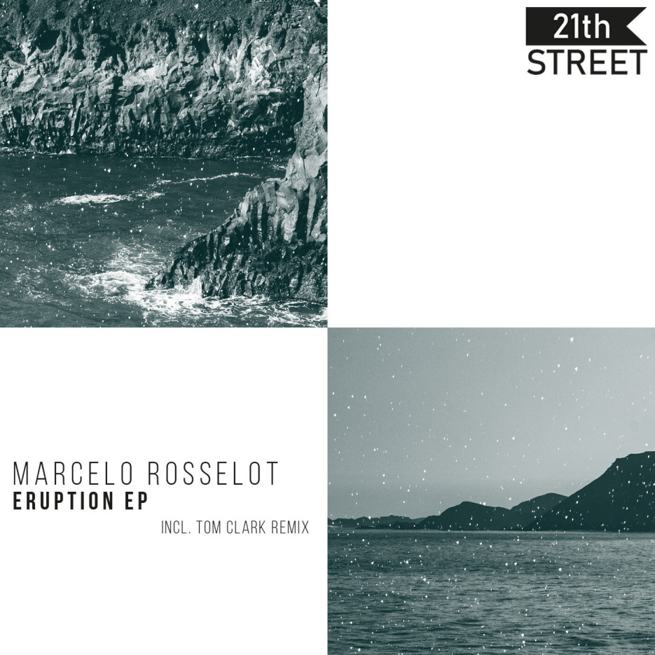 Marcelo Rosselot - Eruption EP [21th Street Records]