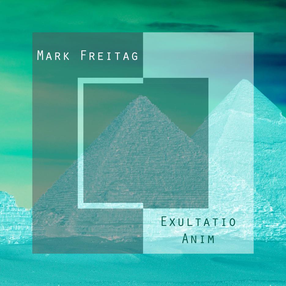 Mark Freitag - Exultatio Anim