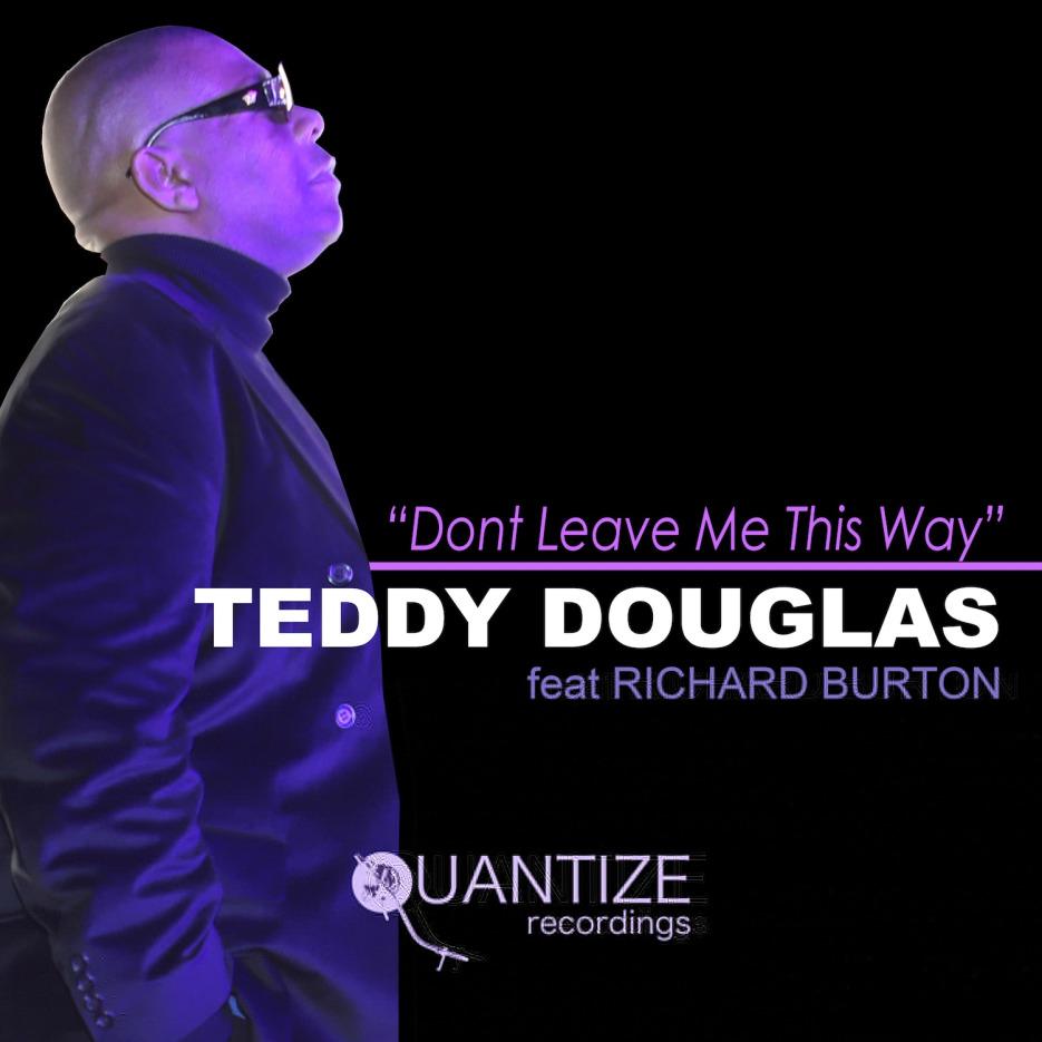 Teddy Douglas Feat. Richard Burton - Don't Leave Me This Way [Quantize Recordings]