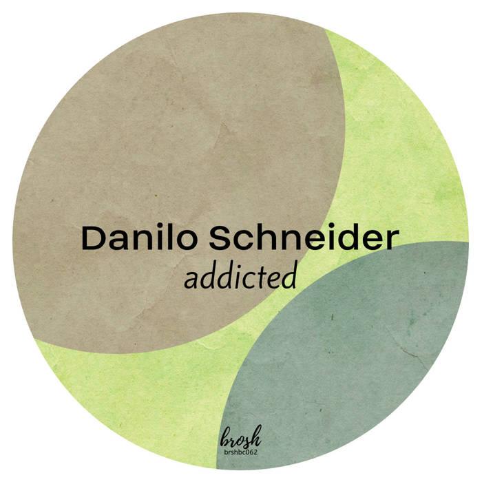 Danilo Schneider - Addicted EP [Brosh Records]