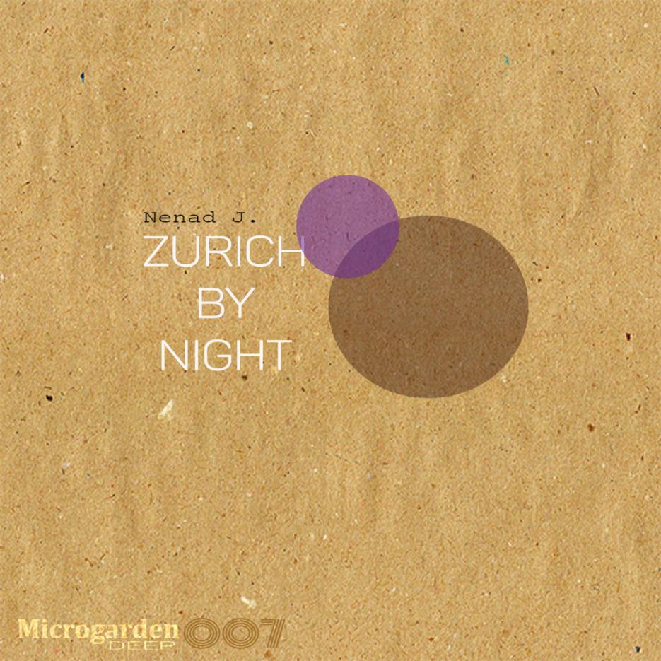 Nenad J. - Zurich By Night EP [MicrogardenDEEP]