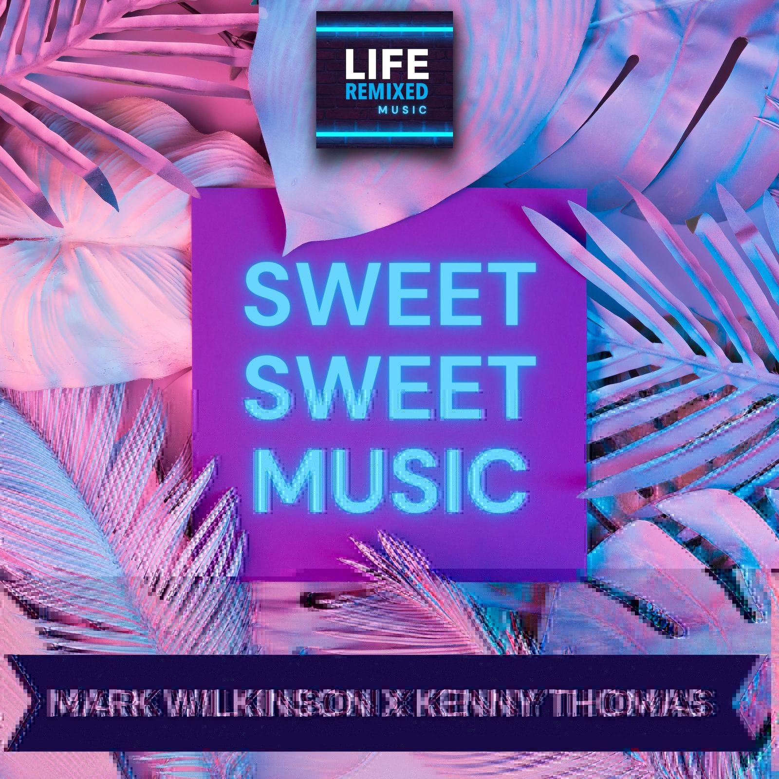 Mark Wilkinson & Kenny Thomas - Sweet Sweet Music [Life Remixed Music]