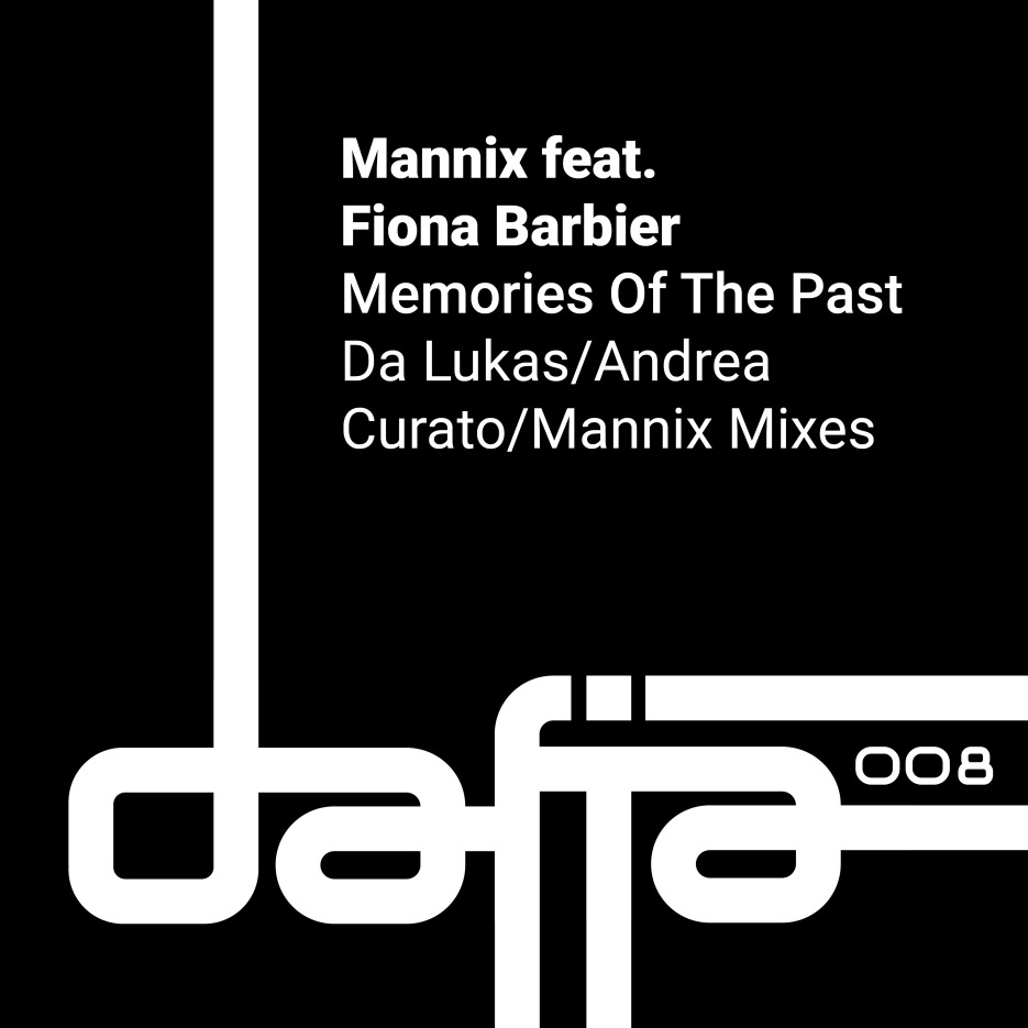 Mannix ft Fiona Barbier - Memories Of The Past (Incl. Da Lukas & Andrea Curato Mixes) Dafia Records