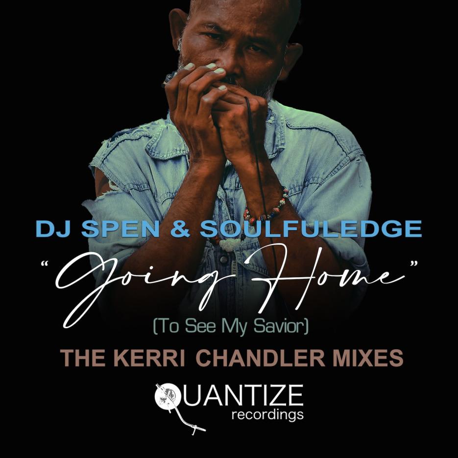 DJ Spen & Soulfuledge- Goin Home (To See My Savior) (Kerri Chandler Vocal Mix) [Quantize Recordings]